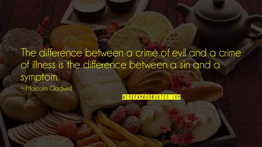 Denise Milani Quotes By Malcolm Gladwell: The difference between a crime of evil and