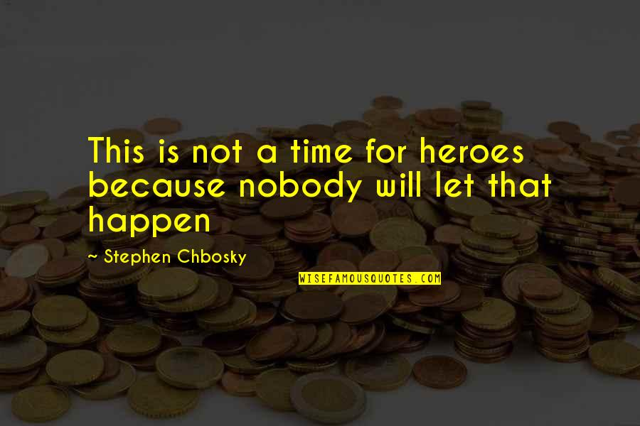 Denise Milani Quotes By Stephen Chbosky: This is not a time for heroes because