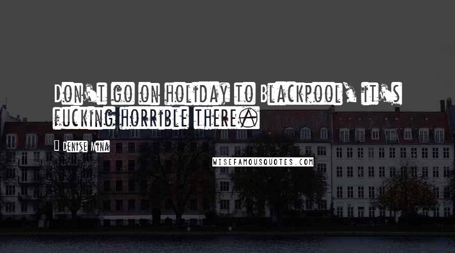 Denise Mina quotes: Don't go on holiday to Blackpool, it's fucking horrible there.