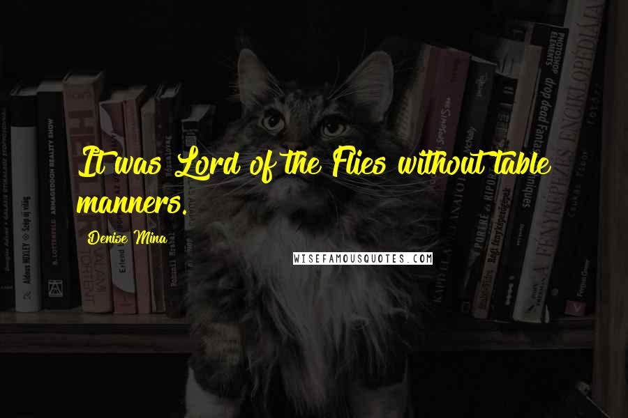 Denise Mina quotes: It was Lord of the Flies without table manners.