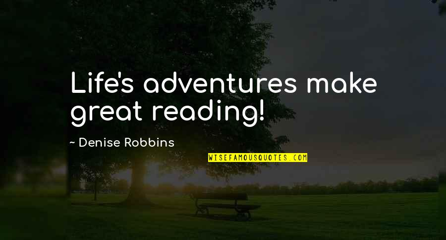 Denise Robbins Quotes By Denise Robbins: Life's adventures make great reading!