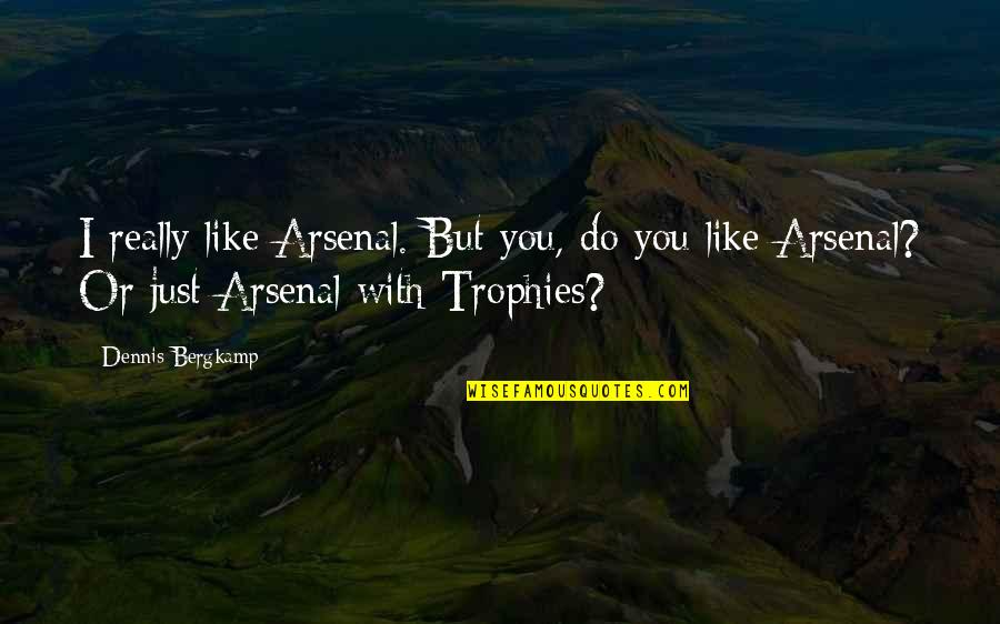 Dennis Bergkamp Arsenal Quotes By Dennis Bergkamp: I really like Arsenal. But you, do you