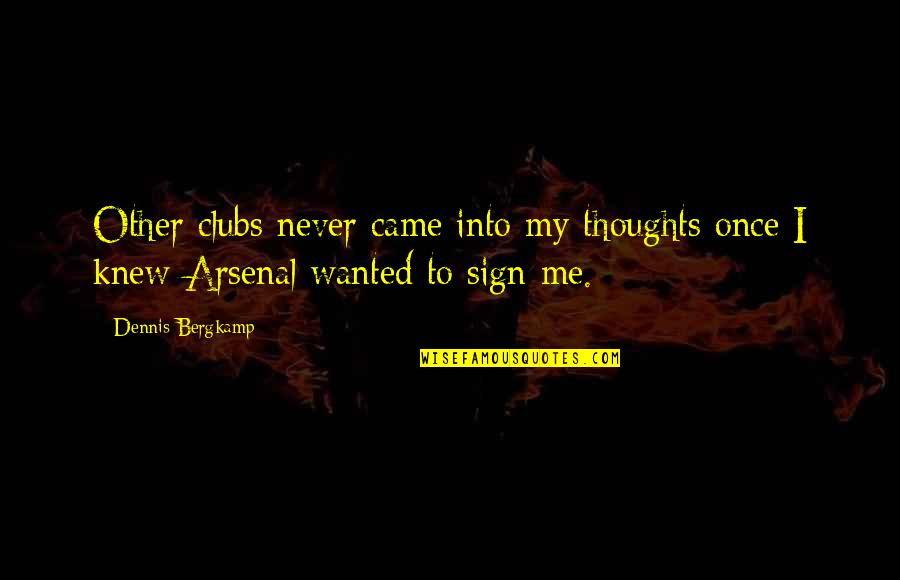 Dennis Bergkamp Arsenal Quotes By Dennis Bergkamp: Other clubs never came into my thoughts once