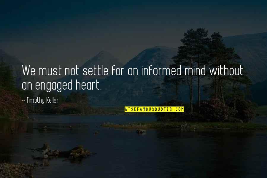 Dennis Bergkamp Arsenal Quotes By Timothy Keller: We must not settle for an informed mind