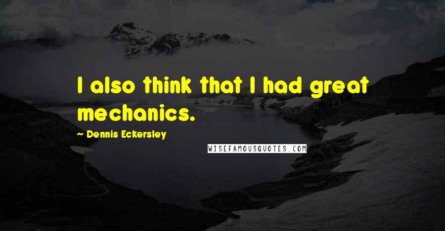 Dennis Eckersley quotes: I also think that I had great mechanics.