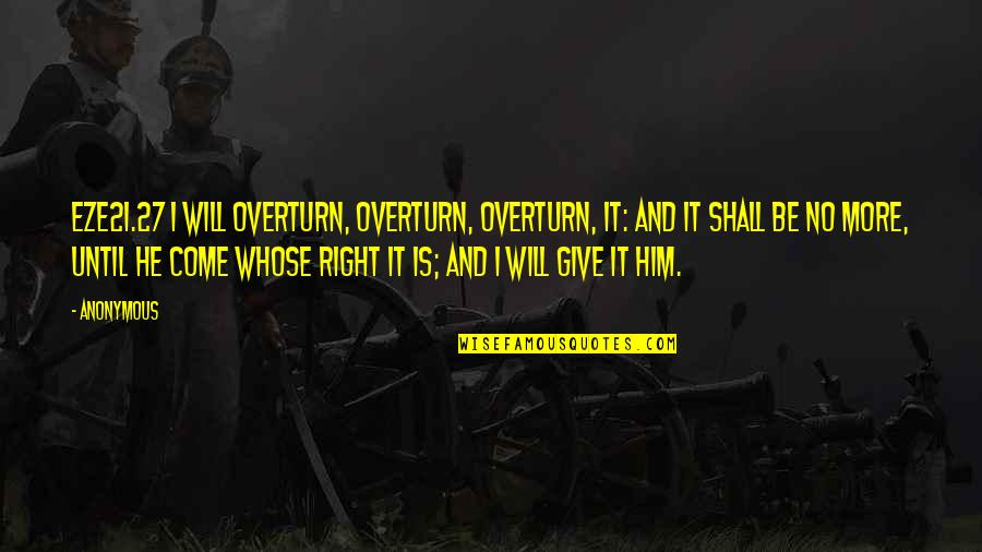 Dennis Lillee Famous Quotes By Anonymous: EZE21.27 I will overturn, overturn, overturn, it: and