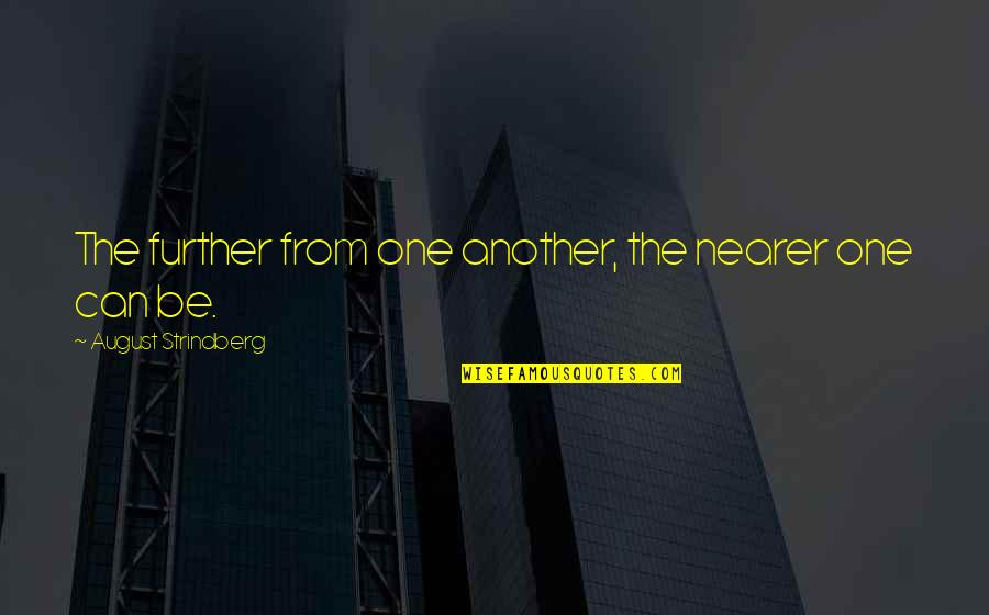 Dennis Lillee Famous Quotes By August Strindberg: The further from one another, the nearer one