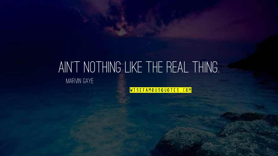 Dennis Lillee Famous Quotes By Marvin Gaye: Ain't nothing like the real thing.