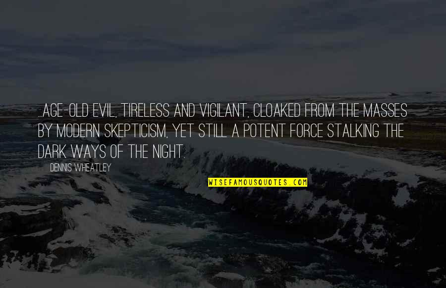 Dennis Wheatley Quotes By Dennis Wheatley: ...age-old evil, tireless and vigilant, cloaked from the
