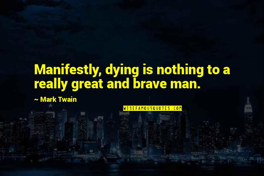 Dennis Wheatley Quotes By Mark Twain: Manifestly, dying is nothing to a really great