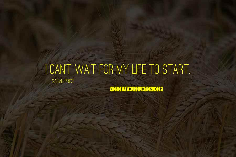 Dentals Quotes By Sarah Price: I can't wait for my life to start.