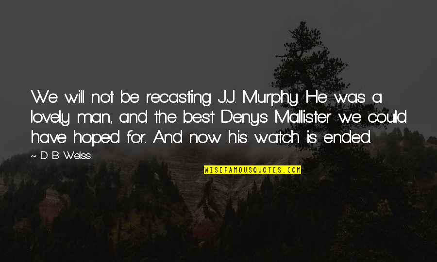 Denys Quotes By D. B. Weiss: We will not be recasting J.J. Murphy. He
