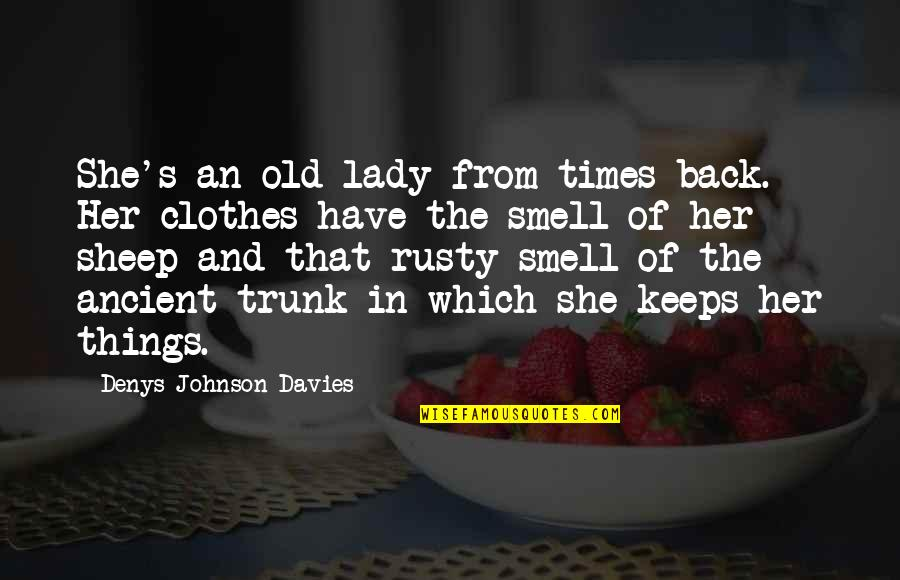 Denys Quotes By Denys Johnson-Davies: She's an old lady from times back. Her