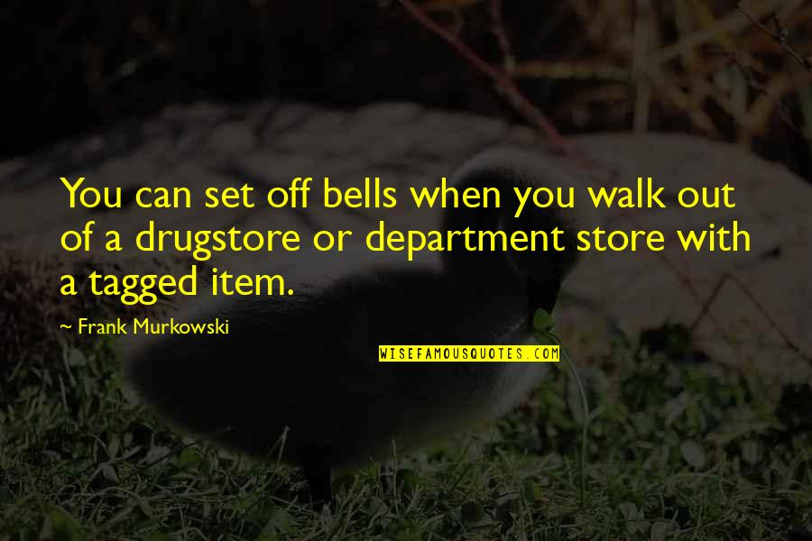 Department Store Quotes By Frank Murkowski: You can set off bells when you walk
