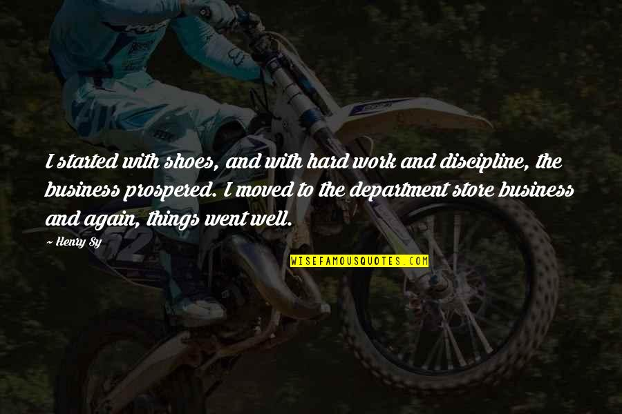Department Store Quotes By Henry Sy: I started with shoes, and with hard work