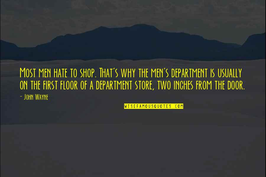 Department Store Quotes By John Wayne: Most men hate to shop. That's why the