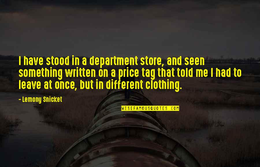 Department Store Quotes By Lemony Snicket: I have stood in a department store, and