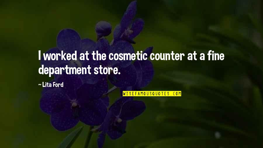Department Store Quotes By Lita Ford: I worked at the cosmetic counter at a
