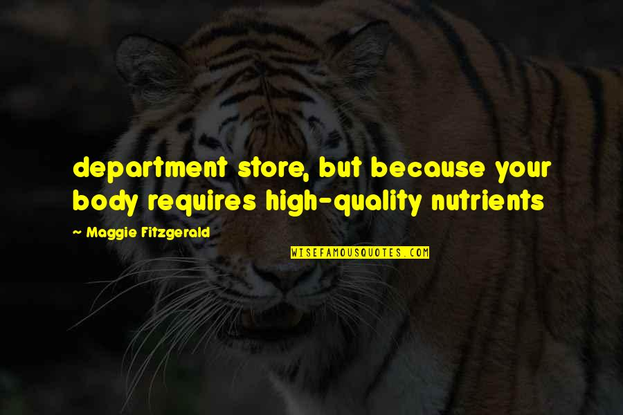 Department Store Quotes By Maggie Fitzgerald: department store, but because your body requires high-quality