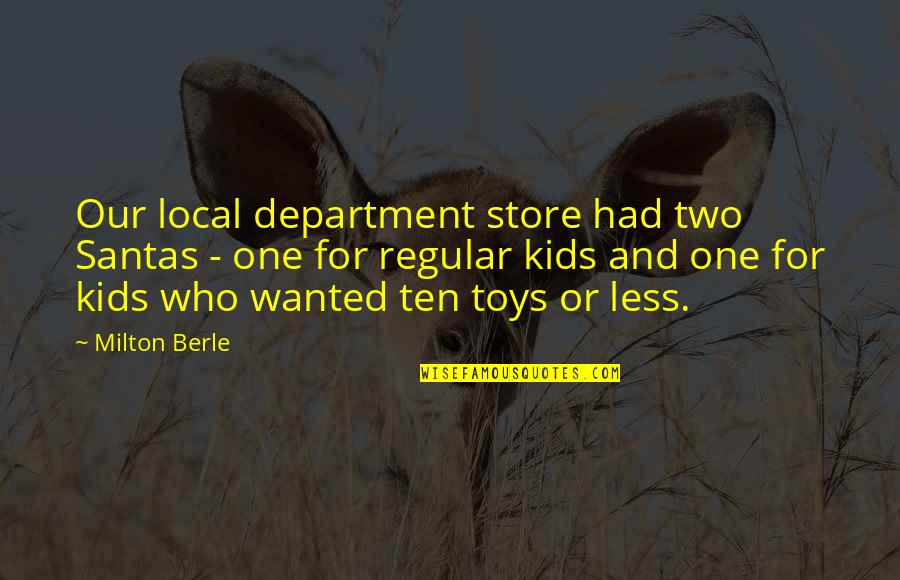 Department Store Quotes By Milton Berle: Our local department store had two Santas -