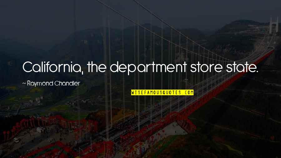 Department Store Quotes By Raymond Chandler: California, the department store state.