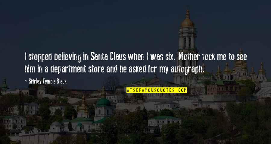 Department Store Quotes By Shirley Temple Black: I stopped believing in Santa Claus when I