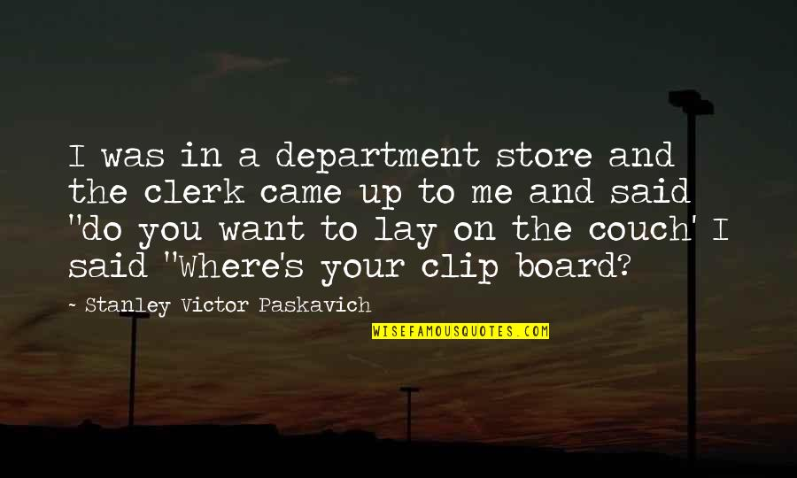 Department Store Quotes By Stanley Victor Paskavich: I was in a department store and the