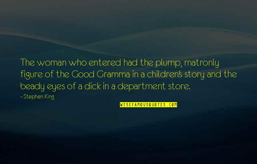 Department Store Quotes By Stephen King: The woman who entered had the plump, matronly