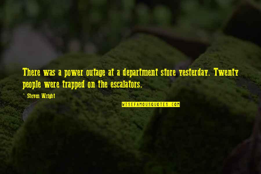 Department Store Quotes By Steven Wright: There was a power outage at a department