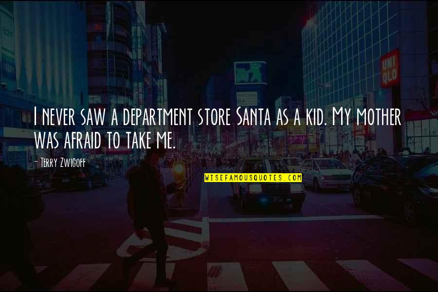 Department Store Quotes By Terry Zwigoff: I never saw a department store Santa as