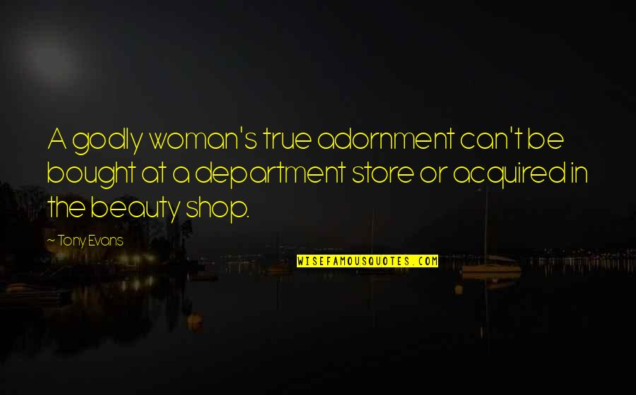 Department Store Quotes By Tony Evans: A godly woman's true adornment can't be bought