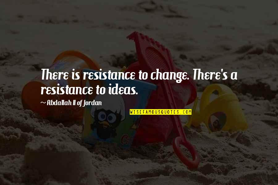 Depaul's Quotes By Abdallah II Of Jordan: There is resistance to change. There's a resistance