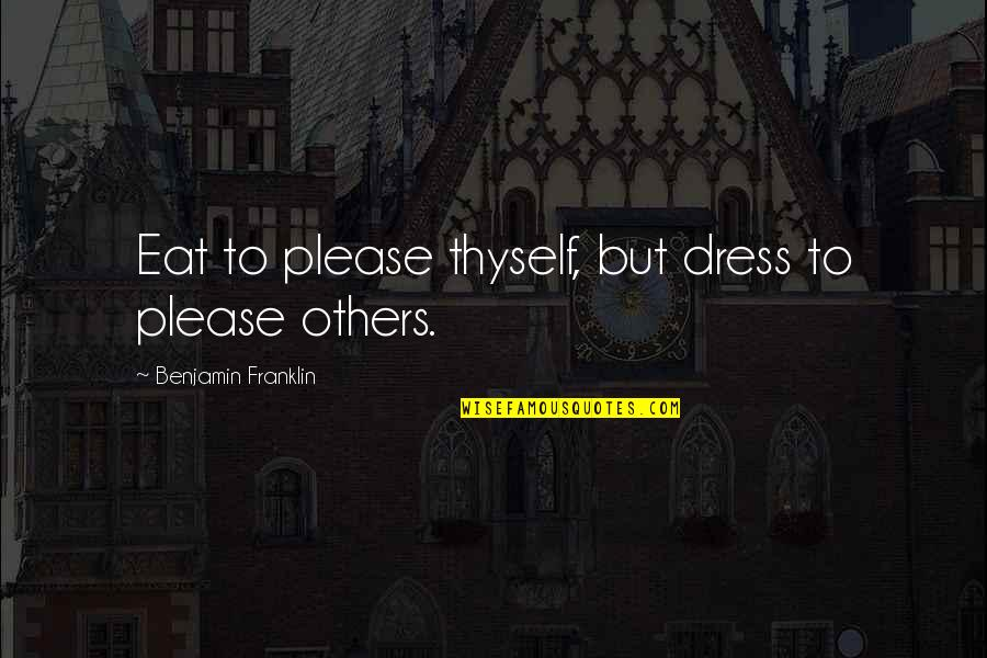 Depaul's Quotes By Benjamin Franklin: Eat to please thyself, but dress to please