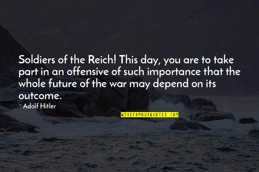 Depend On You Quotes By Adolf Hitler: Soldiers of the Reich! This day, you are