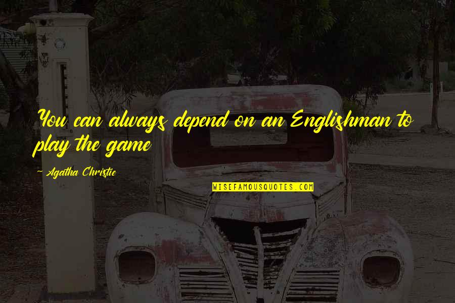 Depend On You Quotes By Agatha Christie: You can always depend on an Englishman to