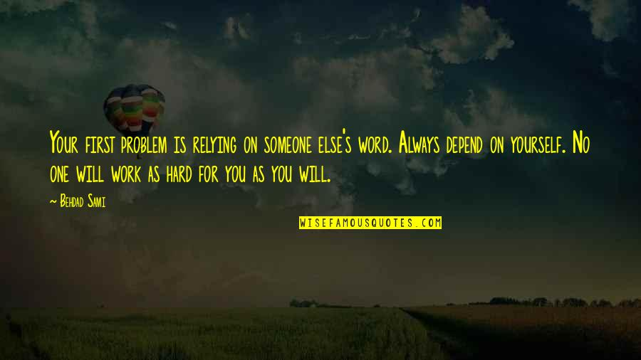 Depend On You Quotes By Behdad Sami: Your first problem is relying on someone else's