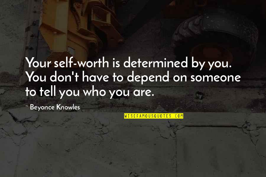 Depend On You Quotes By Beyonce Knowles: Your self-worth is determined by you. You don't