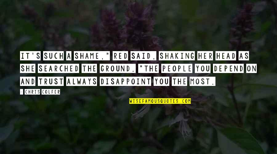 "Depend On You Quotes By Chris Colfer: It's such a shame,"" Red said, shaking her"