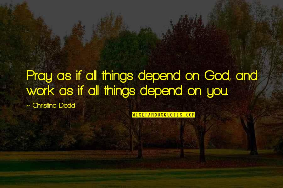 Depend On You Quotes By Christina Dodd: Pray as if all things depend on God,