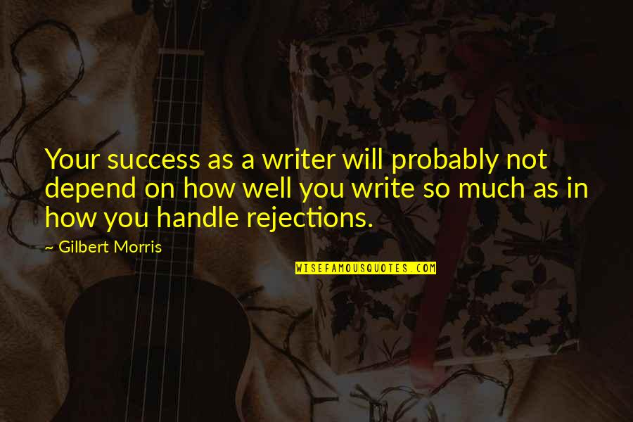Depend On You Quotes By Gilbert Morris: Your success as a writer will probably not