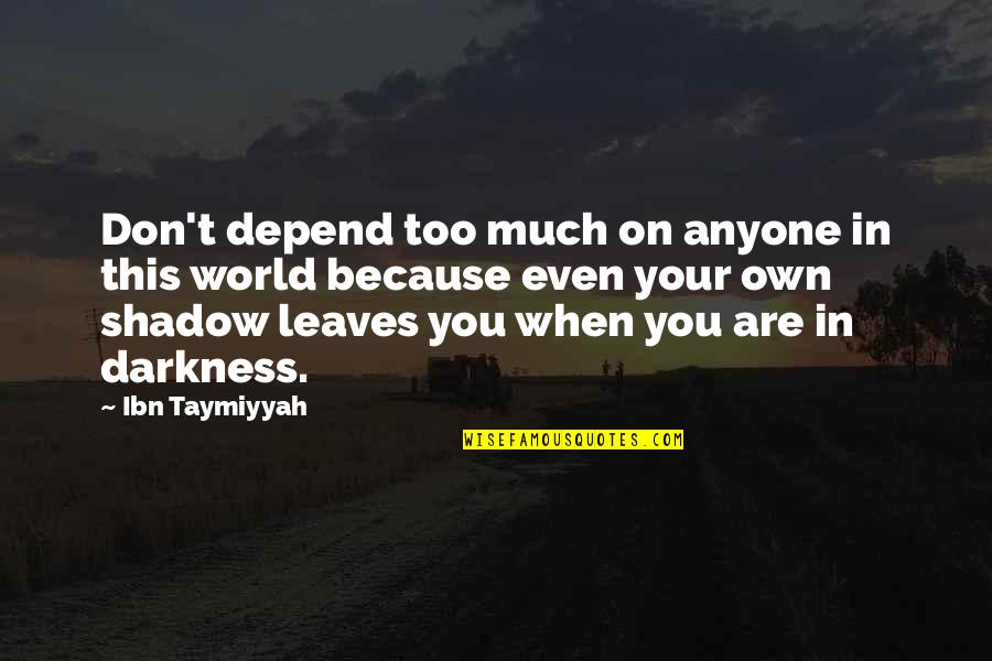 Depend On You Quotes By Ibn Taymiyyah: Don't depend too much on anyone in this