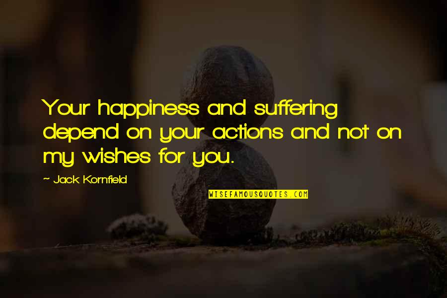Depend On You Quotes By Jack Kornfield: Your happiness and suffering depend on your actions