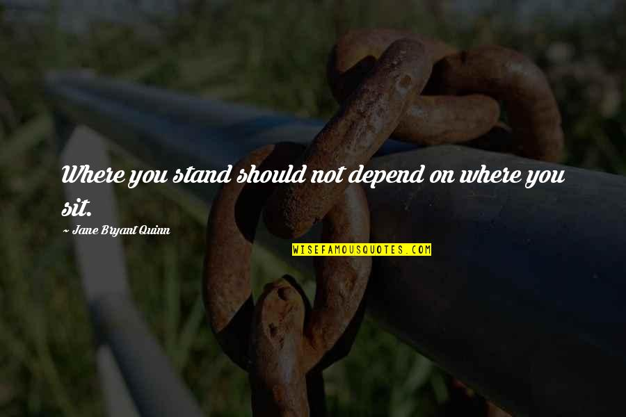 Depend On You Quotes By Jane Bryant Quinn: Where you stand should not depend on where