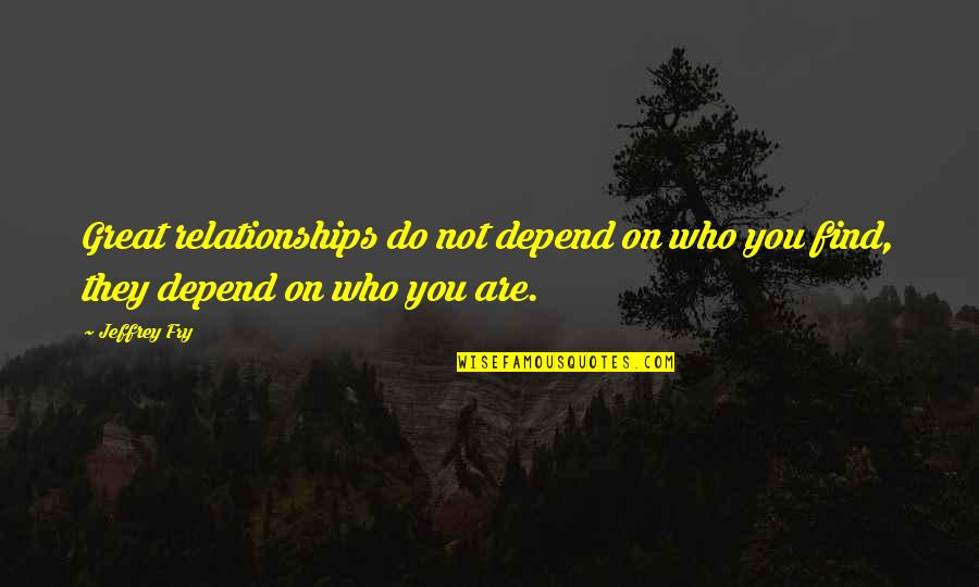 Depend On You Quotes By Jeffrey Fry: Great relationships do not depend on who you
