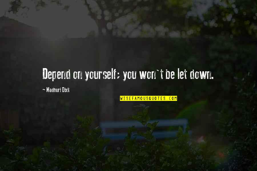 Depend On You Quotes By Madhuri Dixit: Depend on yourself; you won't be let down.