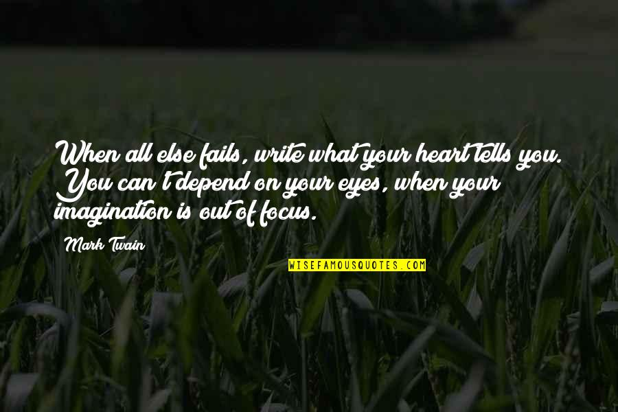 Depend On You Quotes By Mark Twain: When all else fails, write what your heart