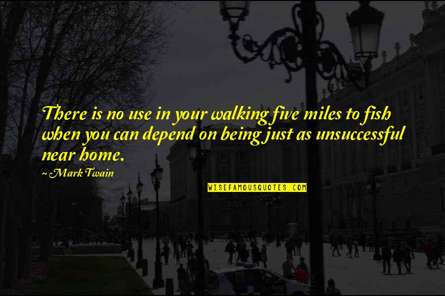 Depend On You Quotes By Mark Twain: There is no use in your walking five