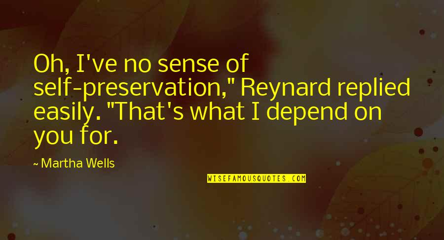 "Depend On You Quotes By Martha Wells: Oh, I've no sense of self-preservation,"" Reynard replied"