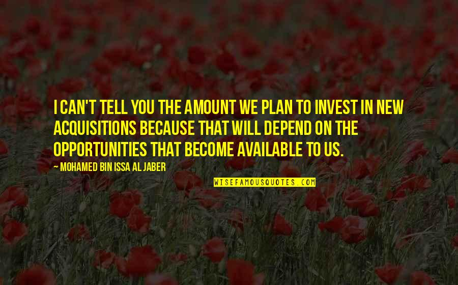 Depend On You Quotes By Mohamed Bin Issa Al Jaber: I can't tell you the amount we plan