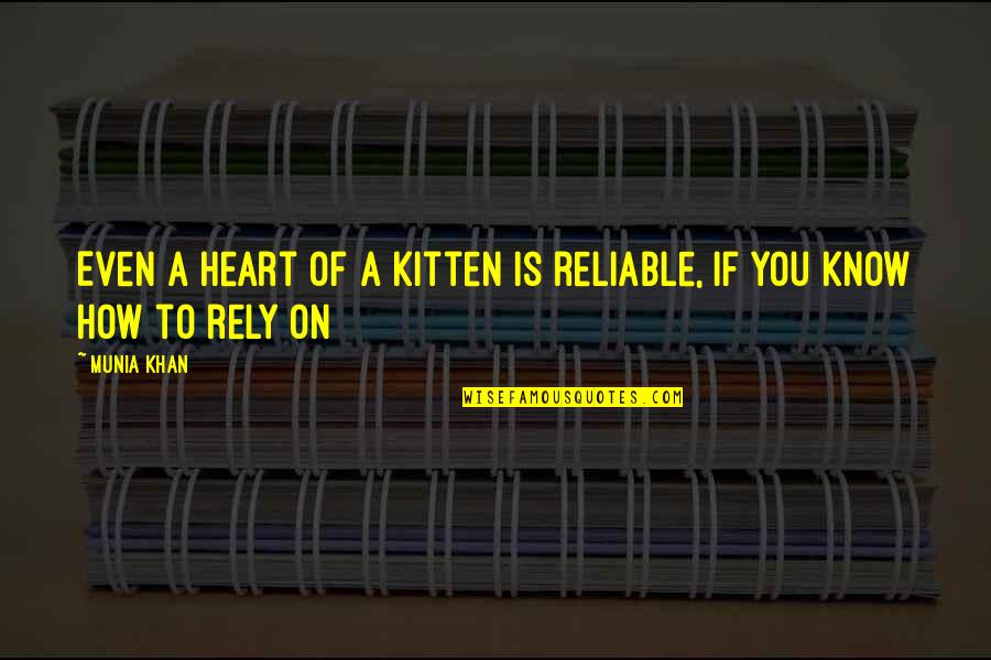Depend On You Quotes By Munia Khan: Even a heart of a kitten is reliable,